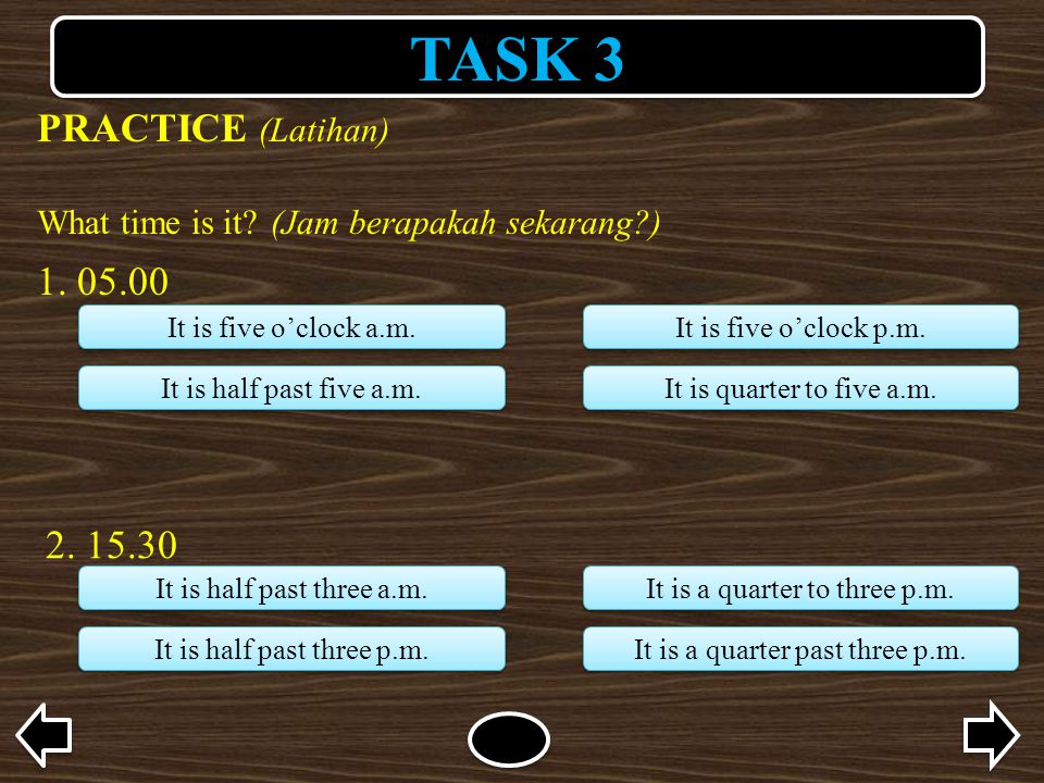 TASK 3 PRACTICE (Latihan) 1. 05.00 2. 15.30