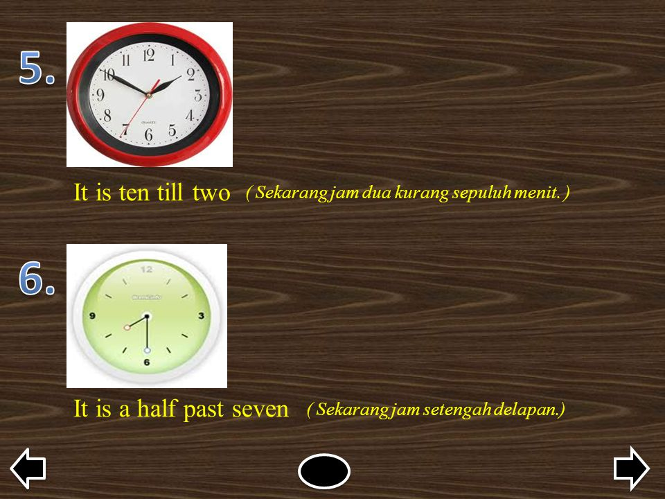 5. 6. It is ten till two It is a half past seven