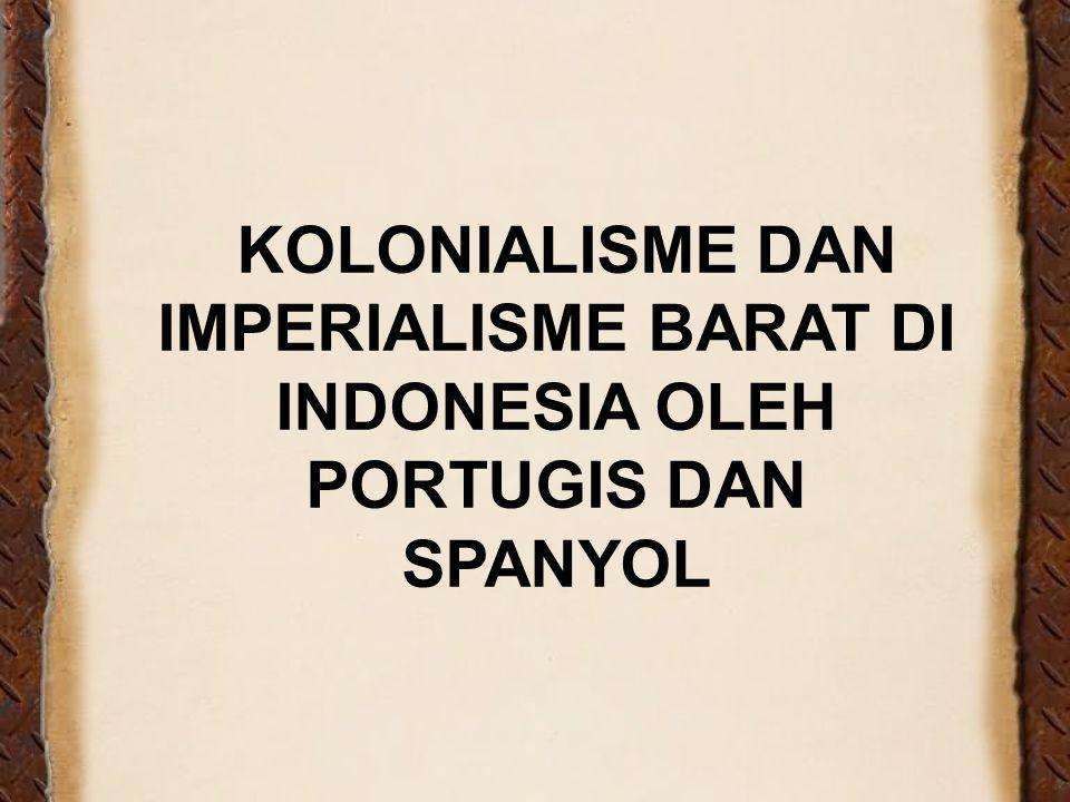 KOLONIALISME DAN IMPERIALISME BARAT DI INDONESIA OLEH PORTUGIS DAN SPANYOL