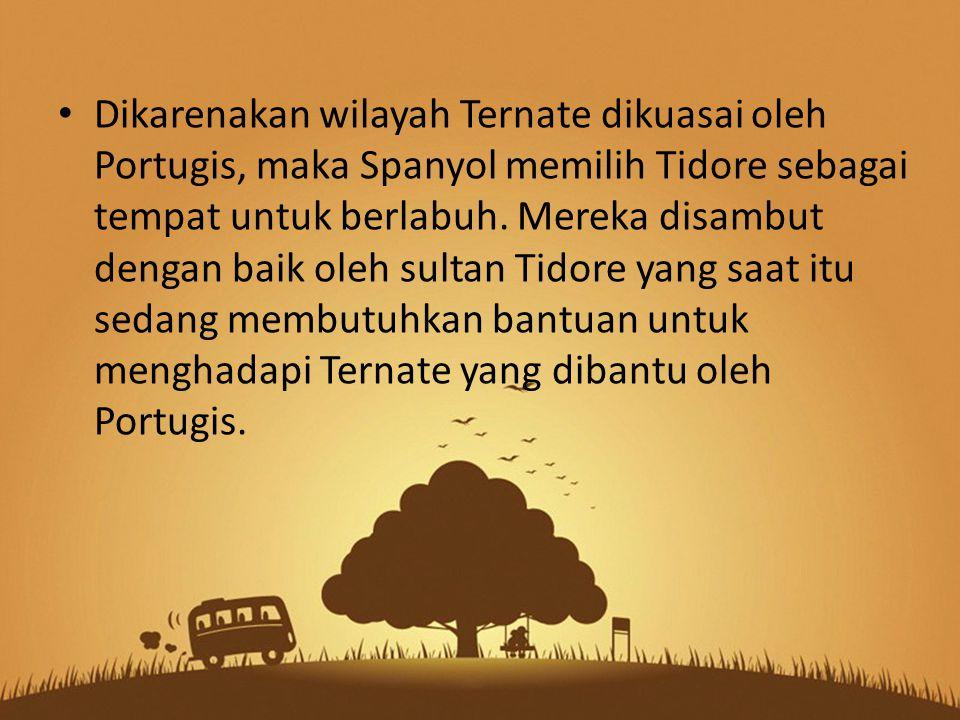 Dikarenakan wilayah Ternate dikuasai oleh Portugis, maka Spanyol memilih Tidore sebagai tempat untuk berlabuh.