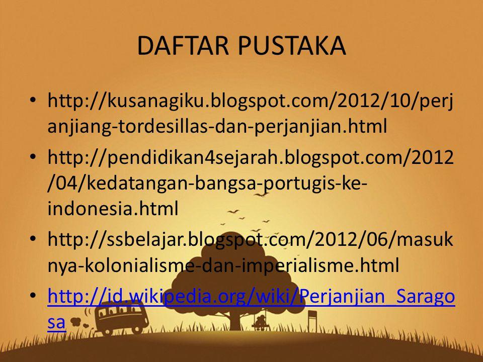 DAFTAR PUSTAKA http://kusanagiku.blogspot.com/2012/10/perjanjiang-tordesillas-dan-perjanjian.html.
