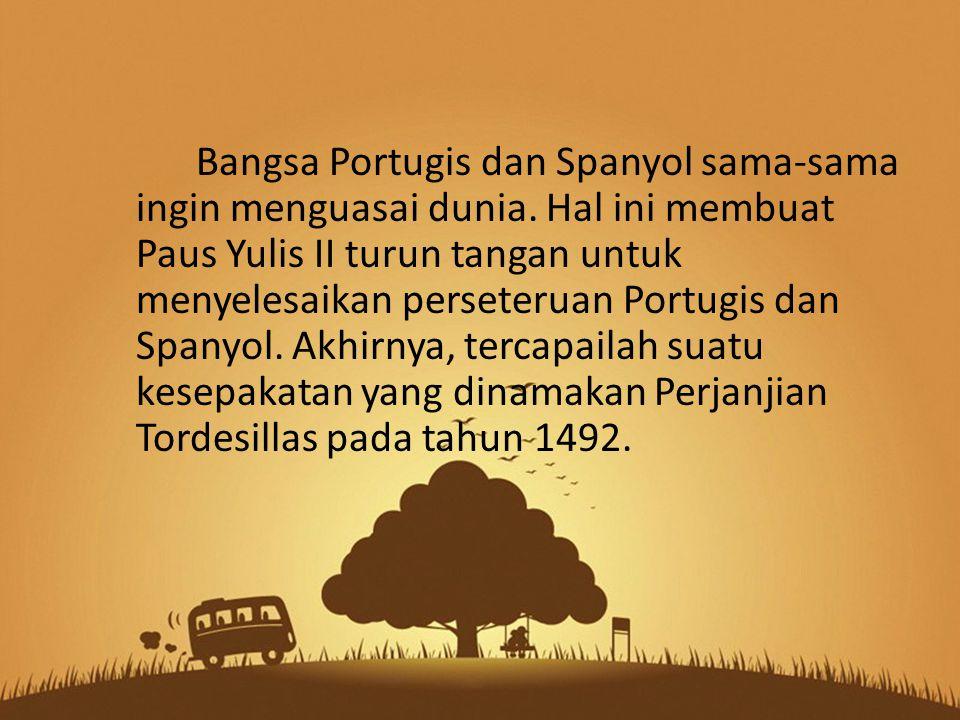 Bangsa Portugis dan Spanyol sama-sama ingin menguasai dunia
