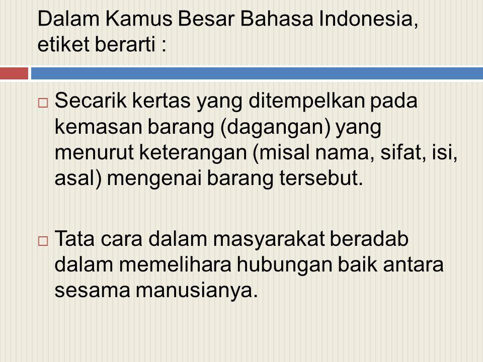 Dalam Kamus Besar Bahasa Indonesia, etiket berarti :