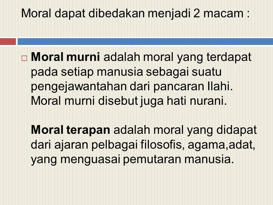 Moral dapat dibedakan menjadi 2 macam :