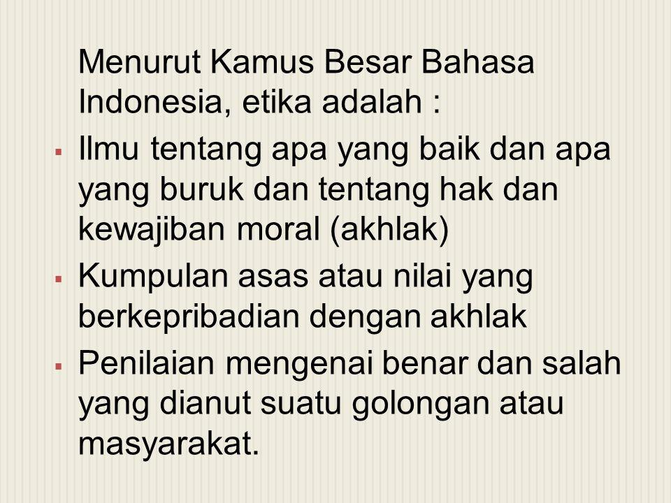 Menurut Kamus Besar Bahasa Indonesia, etika adalah :
