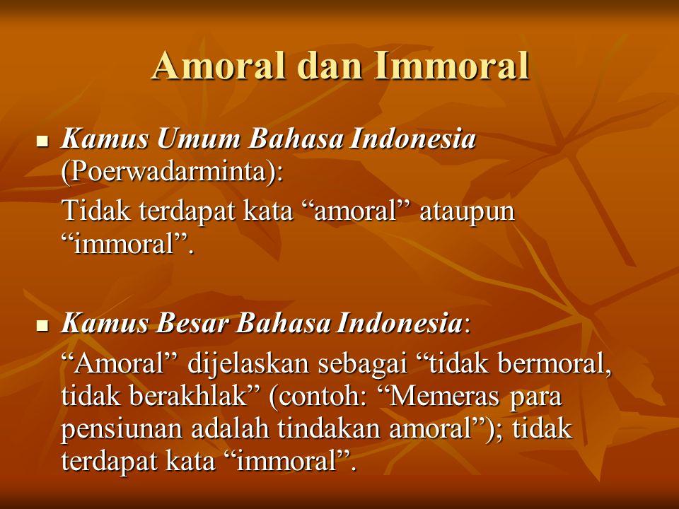 Amoral dan Immoral Kamus Umum Bahasa Indonesia (Poerwadarminta):