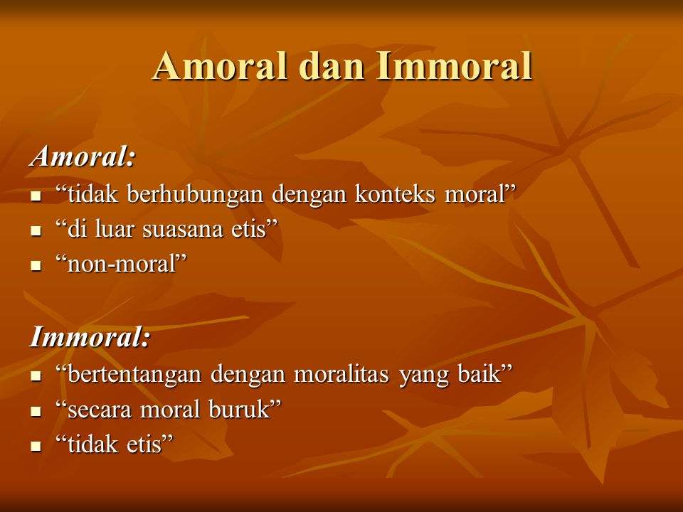 Amoral dan Immoral Amoral: Immoral: