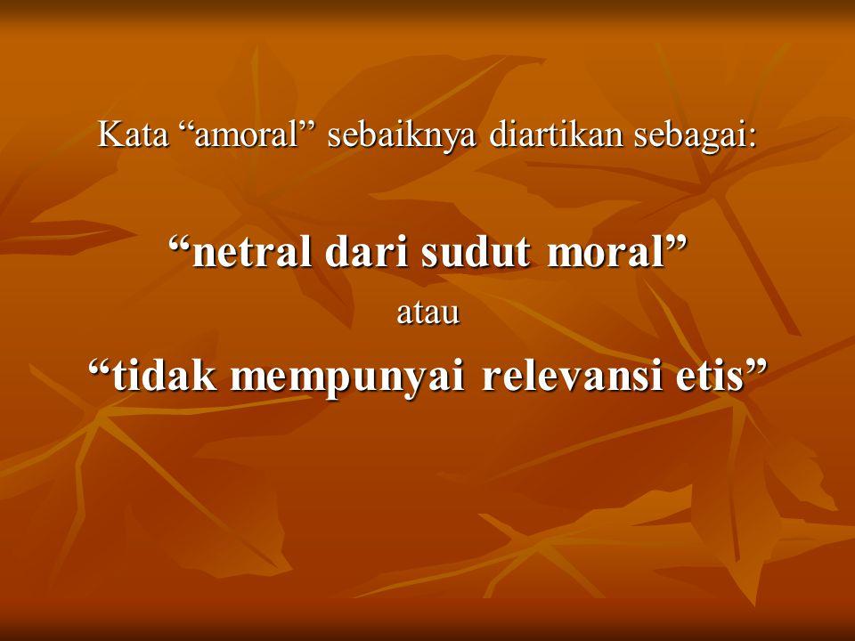 netral dari sudut moral tidak mempunyai relevansi etis