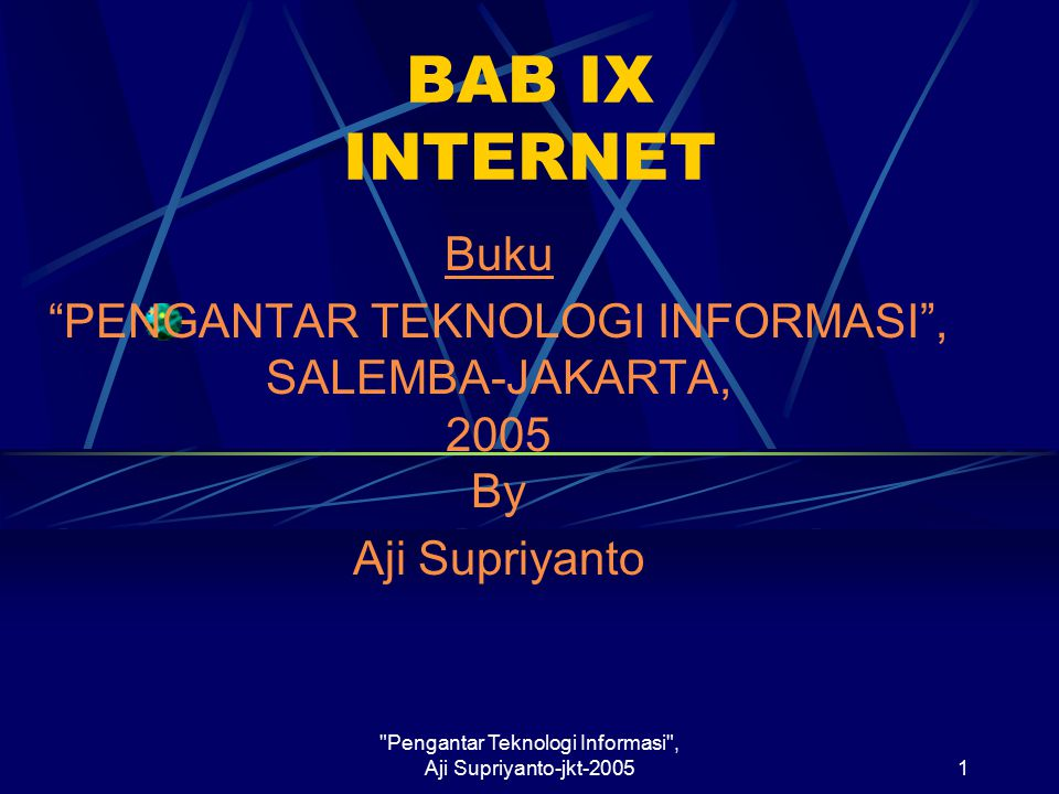 BAB IX INTERNET Buku. PENGANTAR TEKNOLOGI INFORMASI , SALEMBA-JAKARTA, 2005 By. Aji Supriyanto.