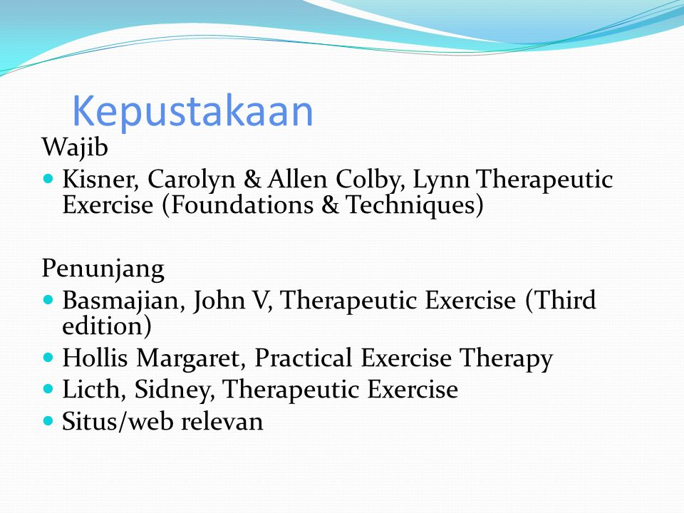 Kepustakaan Wajib. Kisner, Carolyn & Allen Colby, Lynn Therapeutic Exercise (Foundations & Techniques)
