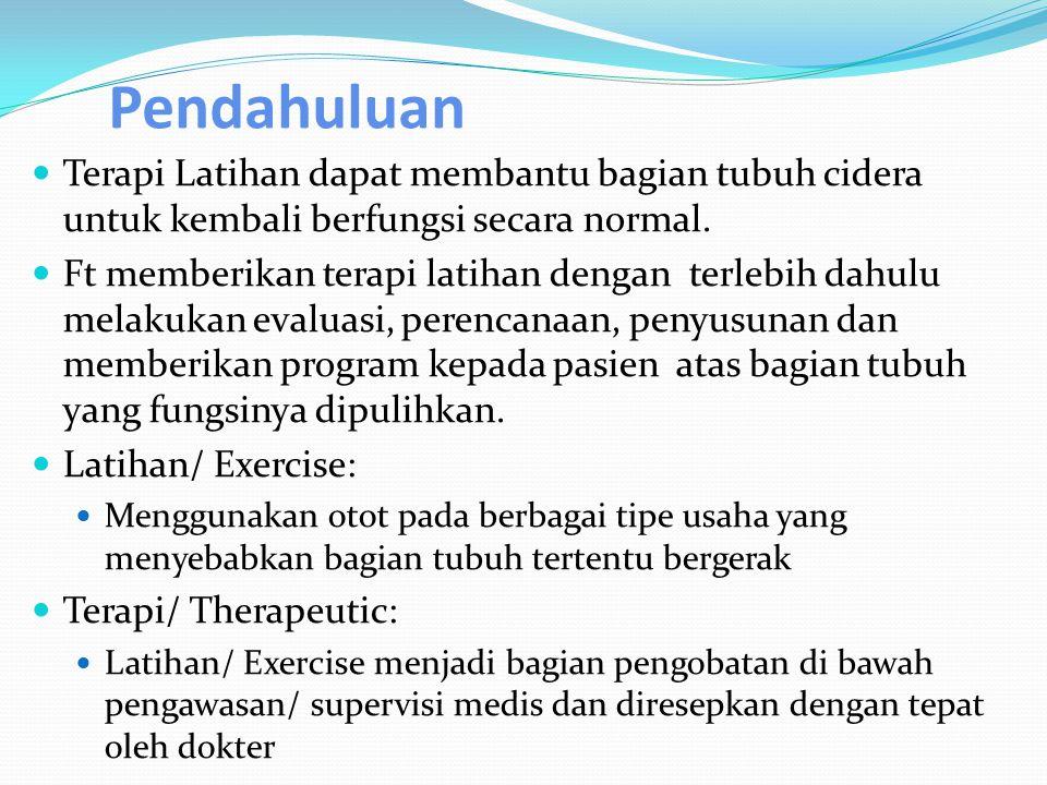 Pendahuluan Terapi Latihan dapat membantu bagian tubuh cidera untuk kembali berfungsi secara normal.