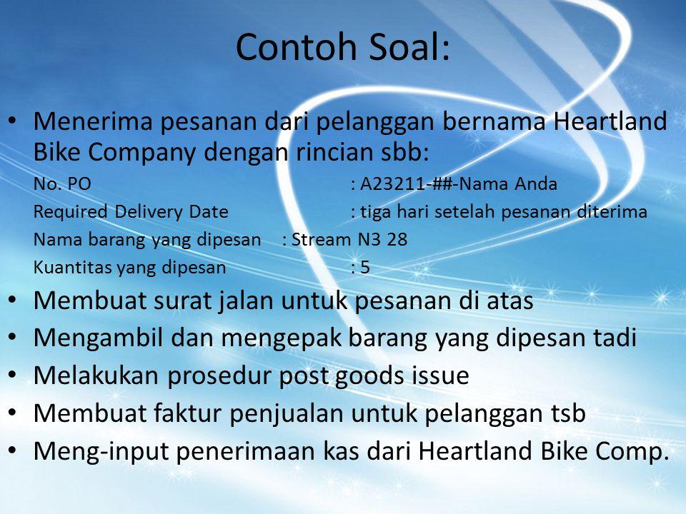 Contoh Soal: Menerima pesanan dari pelanggan bernama Heartland Bike Company dengan rincian sbb: No. PO : A23211-##-Nama Anda.