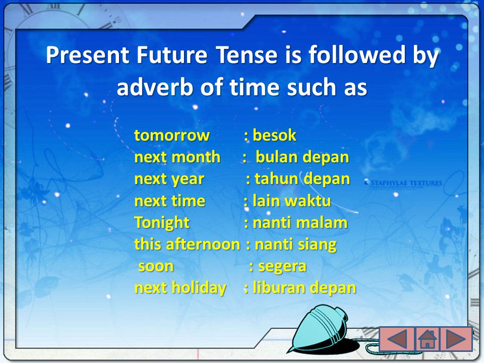 Present Future Tense is followed by adverb of time such as