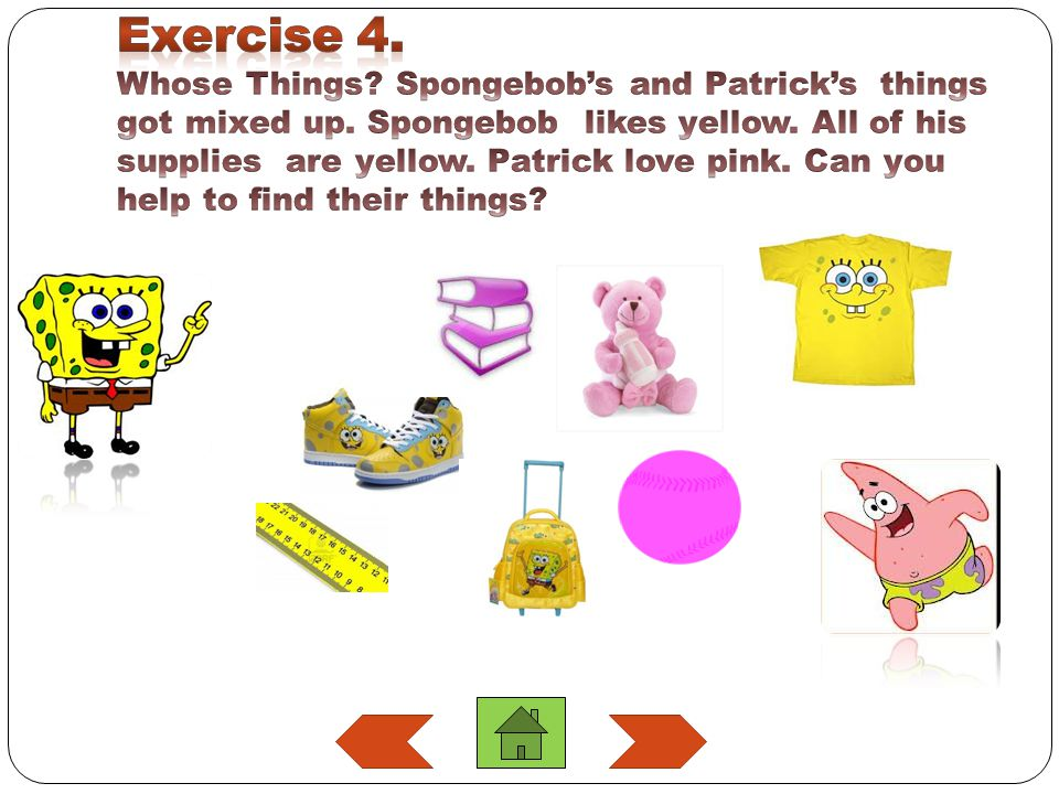 Exercise 4. Whose Things. Spongebob's and Patrick's things got mixed up.