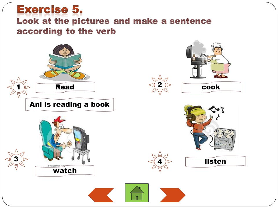 Exercise 5. Look at the pictures and make a sentence according to the verb