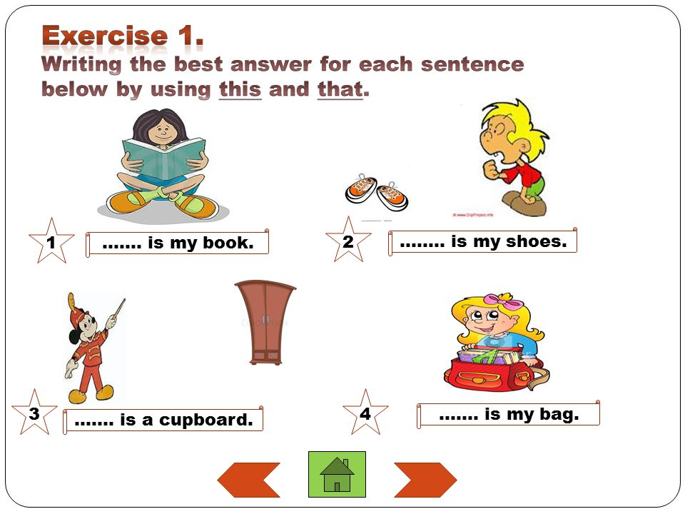 Exercise 1. Writing the best answer for each sentence below by using this and that.