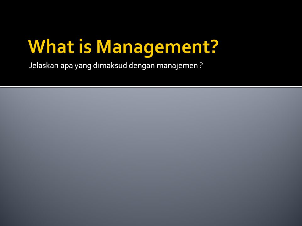 What is Management Jelaskan apa yang dimaksud dengan manajemen