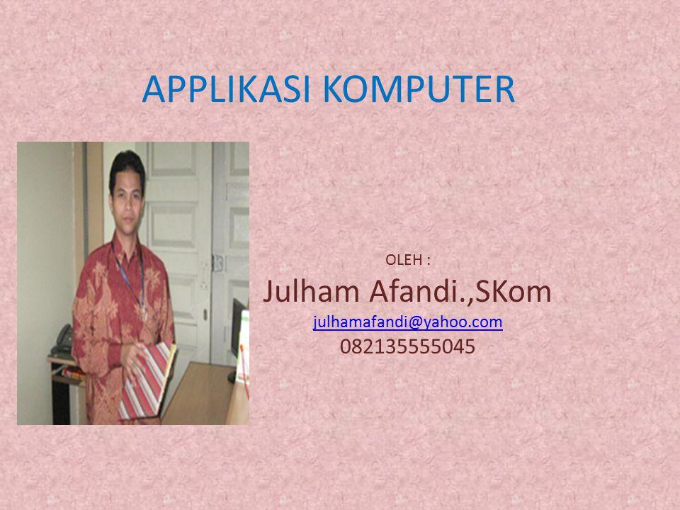 OLEH : Julham Afandi.,SKom julhamafandi@yahoo.com 082135555045