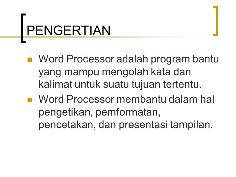 PENGERTIAN Word Processor adalah program bantu yang mampu mengolah kata dan kalimat untuk suatu tujuan tertentu.