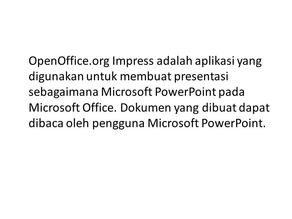 OpenOffice.org Impress adalah aplikasi yang digunakan untuk membuat presentasi sebagaimana Microsoft PowerPoint pada Microsoft Office.