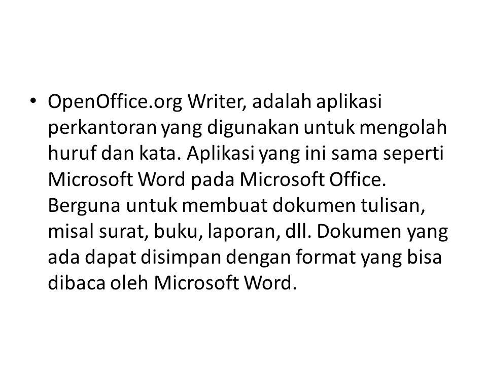 OpenOffice.org Writer, adalah aplikasi perkantoran yang digunakan untuk mengolah huruf dan kata.