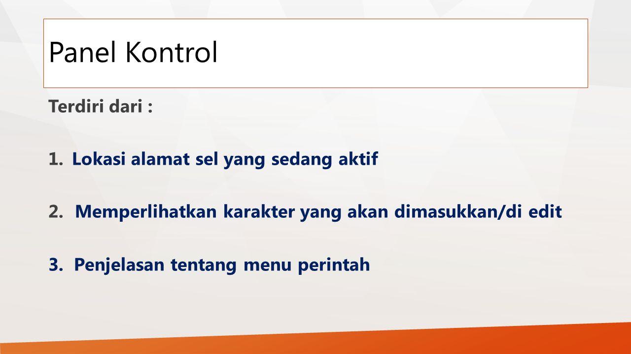 Panel Kontrol Terdiri dari : Lokasi alamat sel yang sedang aktif