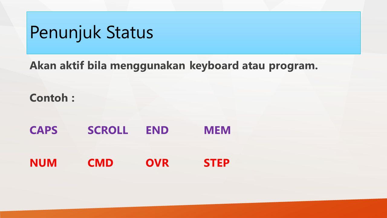 Penunjuk Status Akan aktif bila menggunakan keyboard atau program.