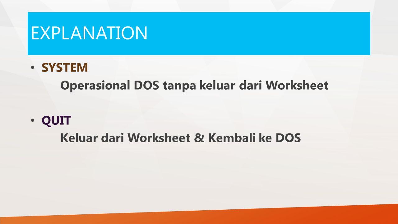 EXPLANATION SYSTEM Operasional DOS tanpa keluar dari Worksheet QUIT
