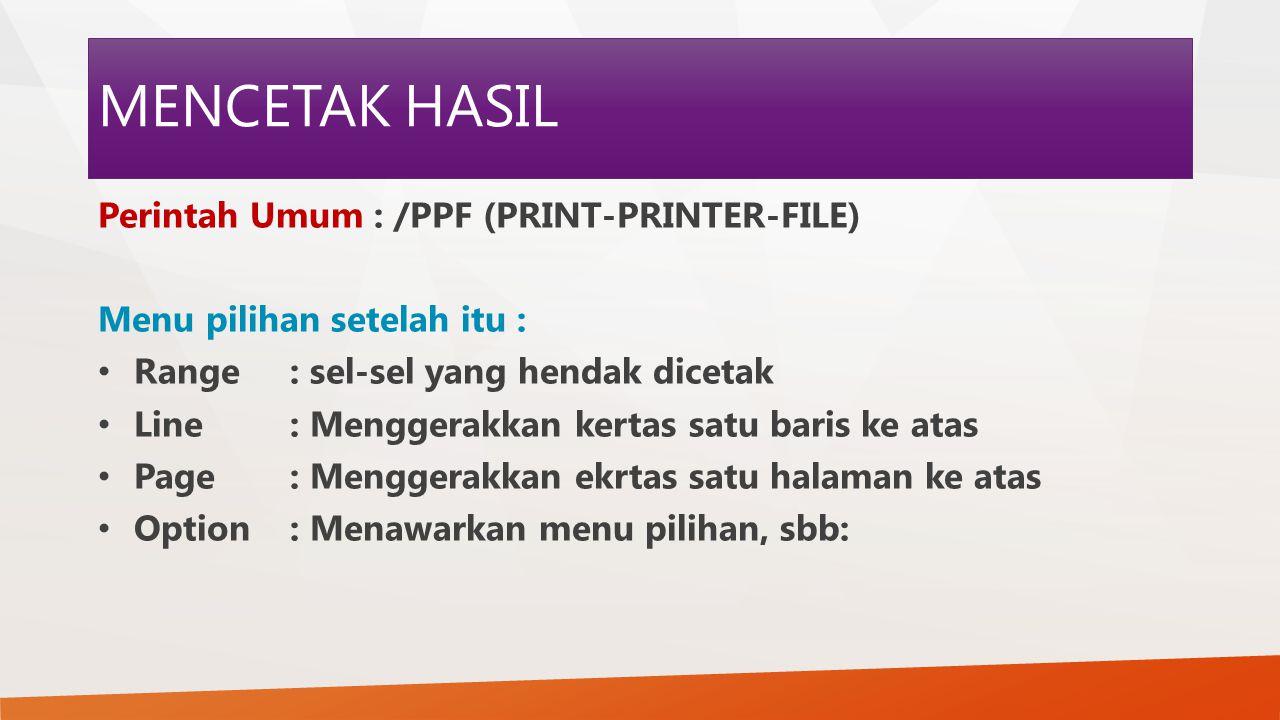 MENCETAK HASIL Perintah Umum : /PPF (PRINT-PRINTER-FILE)