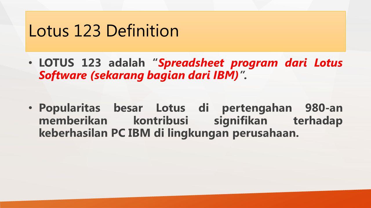 Lotus 123 Definition LOTUS 123 adalah Spreadsheet program dari Lotus Software (sekarang bagian dari IBM) .