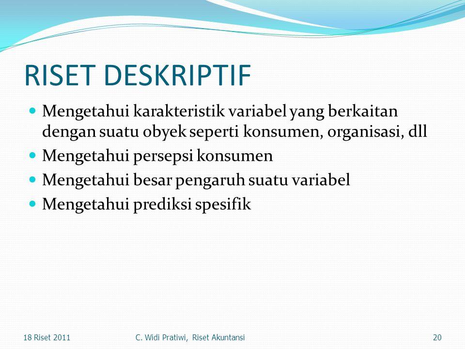 RISET DESKRIPTIF Mengetahui karakteristik variabel yang berkaitan dengan suatu obyek seperti konsumen, organisasi, dll.