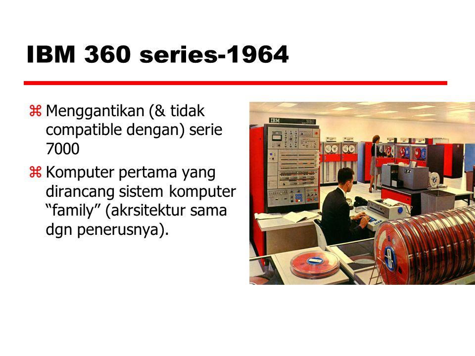 IBM 360 series-1964 Menggantikan (& tidak compatible dengan) serie 7000.