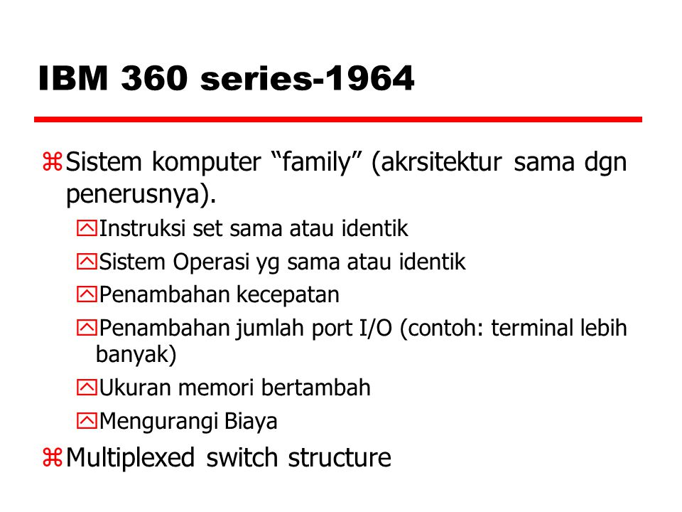 IBM 360 series-1964 Sistem komputer family (akrsitektur sama dgn penerusnya). Instruksi set sama atau identik.