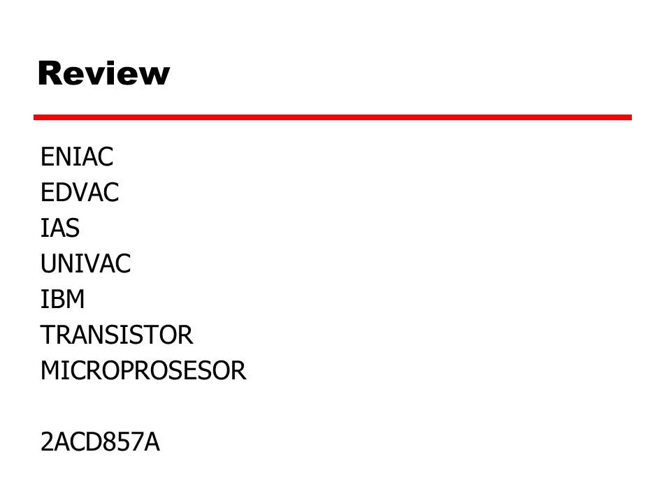 Review ENIAC EDVAC IAS UNIVAC IBM TRANSISTOR MICROPROSESOR 2ACD857A