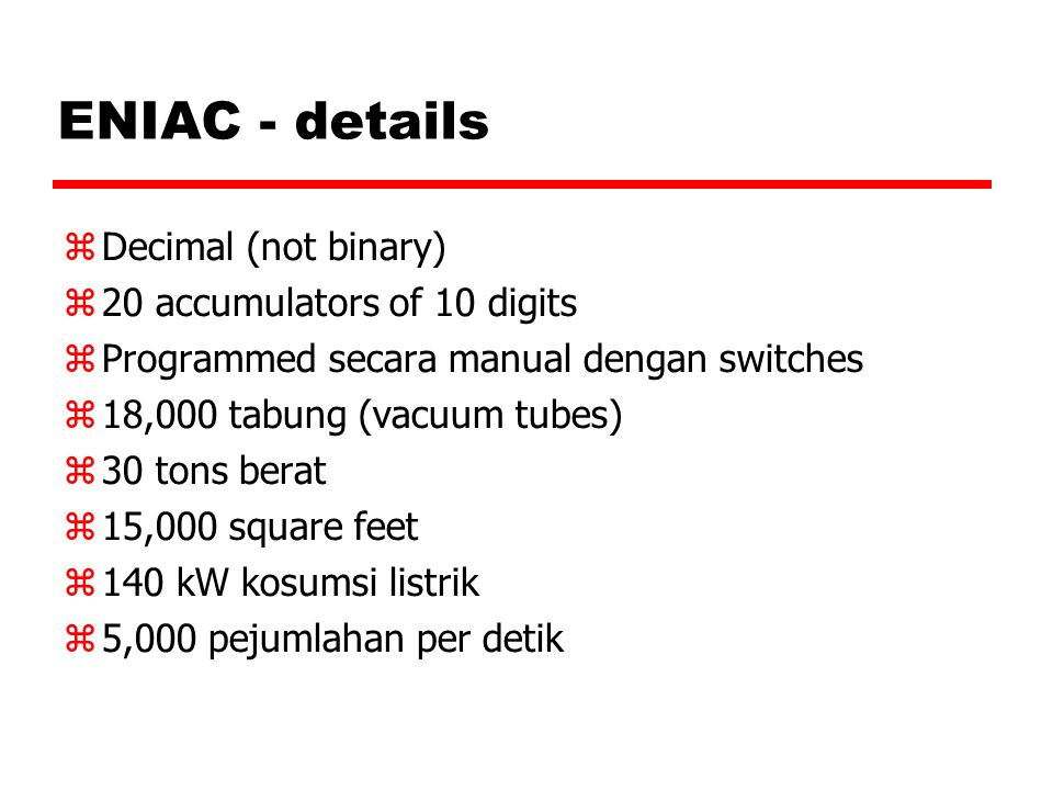 ENIAC - details Decimal (not binary)‏ 20 accumulators of 10 digits