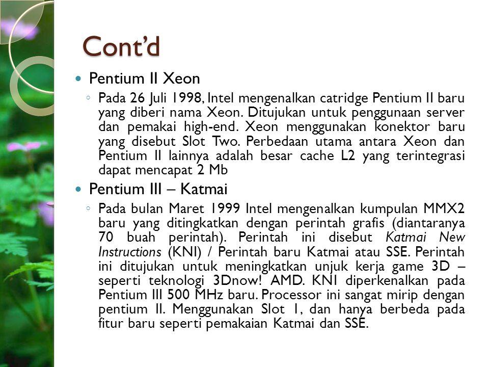 Cont'd Pentium II Xeon Pentium III – Katmai