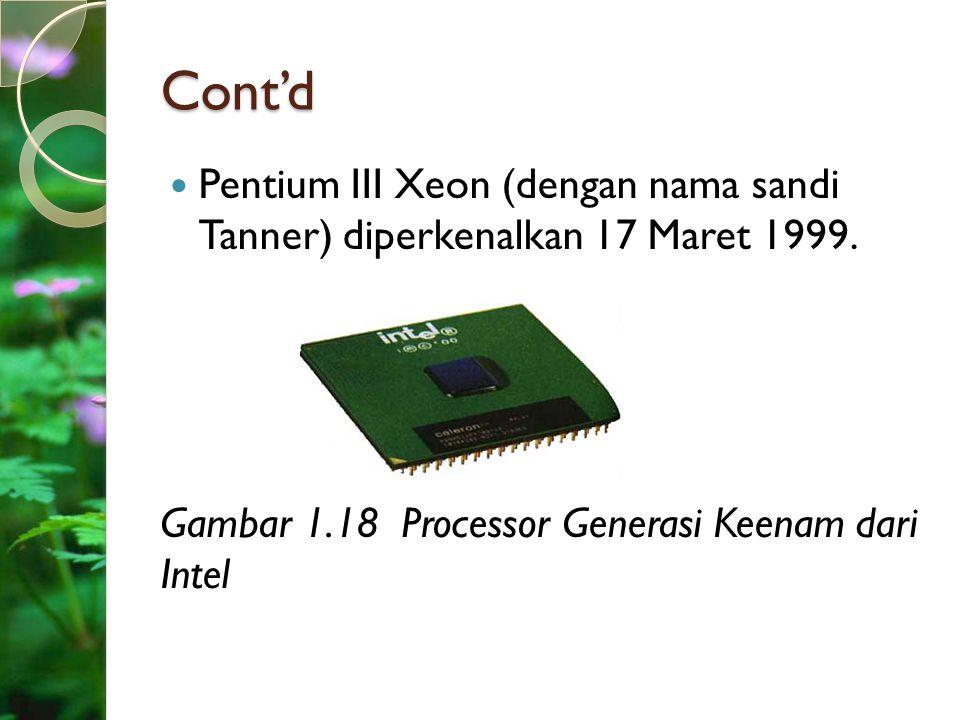 Cont'd Pentium III Xeon (dengan nama sandi Tanner) diperkenalkan 17 Maret 1999.