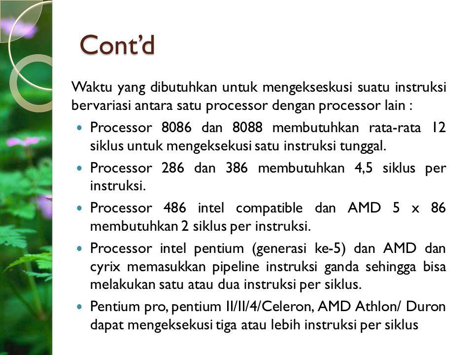 Cont'd Waktu yang dibutuhkan untuk mengekseskusi suatu instruksi bervariasi antara satu processor dengan processor lain :
