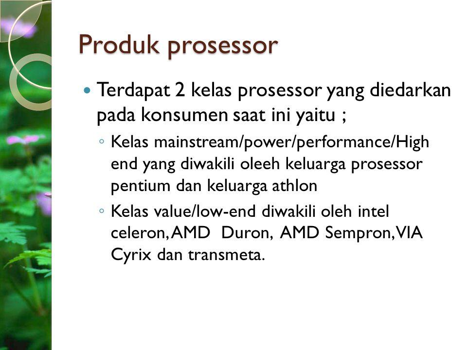 Produk prosessor Terdapat 2 kelas prosessor yang diedarkan pada konsumen saat ini yaitu ;