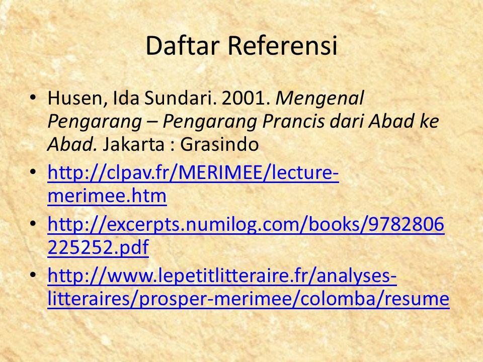Daftar Referensi Husen, Ida Sundari. 2001. Mengenal Pengarang – Pengarang Prancis dari Abad ke Abad. Jakarta : Grasindo.