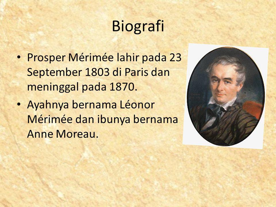 Biografi Prosper Mérimée lahir pada 23 September 1803 di Paris dan meninggal pada 1870.
