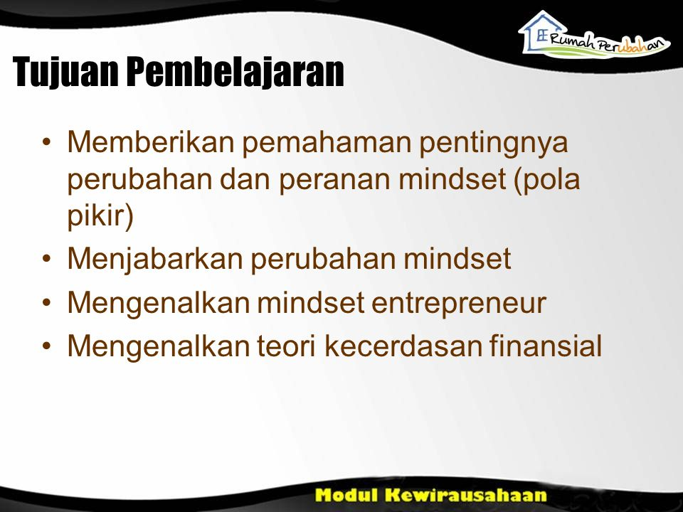 Tujuan Pembelajaran Memberikan pemahaman pentingnya perubahan dan peranan mindset (pola pikir) Menjabarkan perubahan mindset.