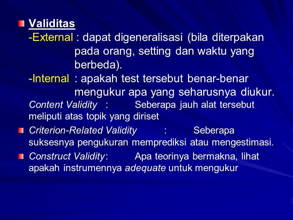 Validitas -External. : dapat digeneralisasi (bila diterpakan