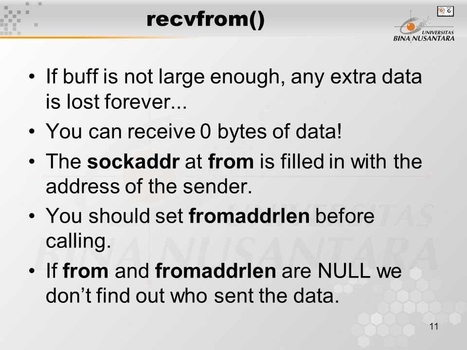 recvfrom() If buff is not large enough, any extra data is lost forever... You can receive 0 bytes of data!