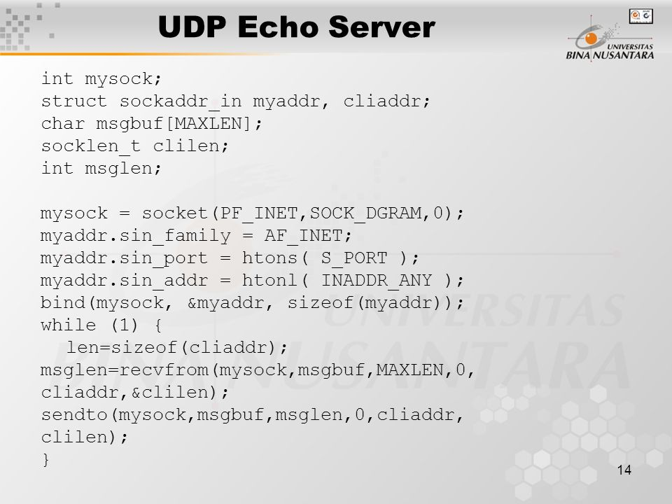 UDP Echo Server int mysock; struct sockaddr_in myaddr, cliaddr;