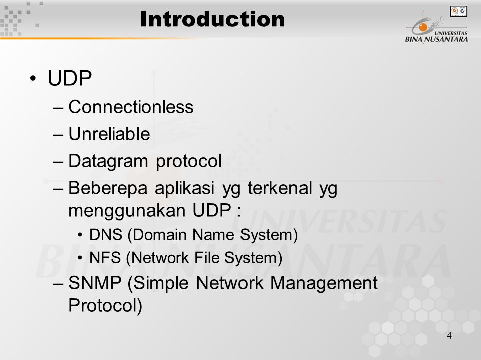 Introduction UDP Connectionless Unreliable Datagram protocol