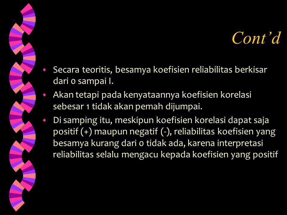 Cont'd Secara teoritis, besamya koefisien reliabilitas berkisar dari 0 sampai I.