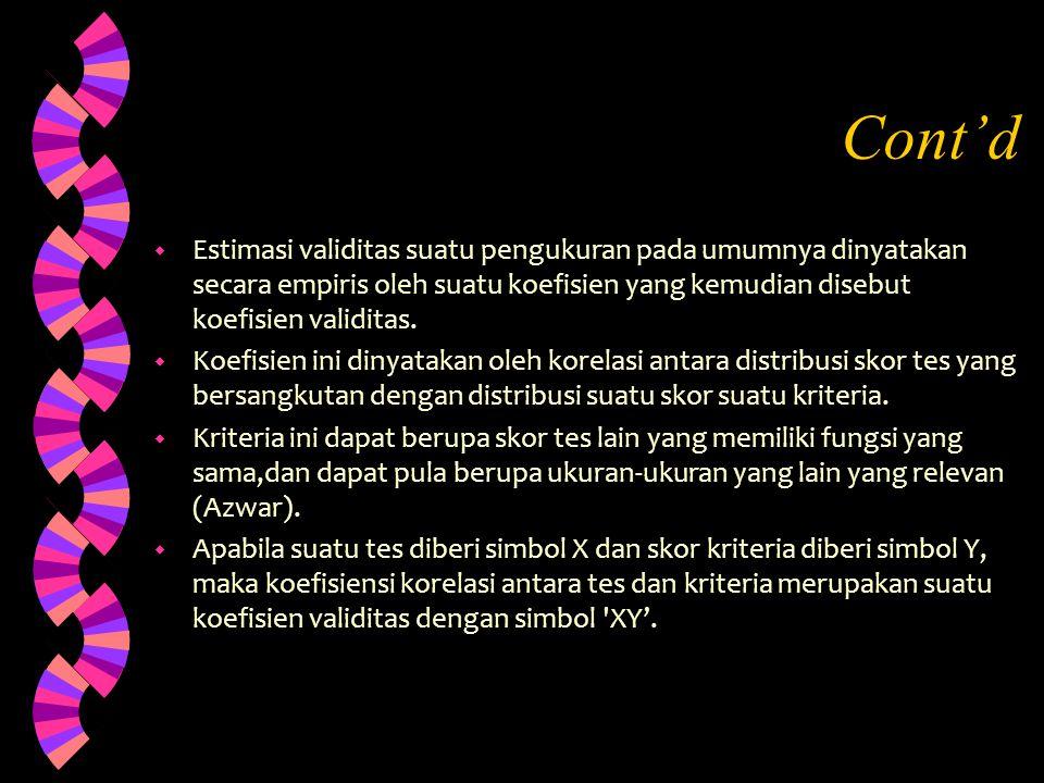 Cont'd Estimasi validitas suatu pengukuran pada umumnya dinyatakan secara empiris oleh suatu koefisien yang kemudian disebut koefisien validitas.