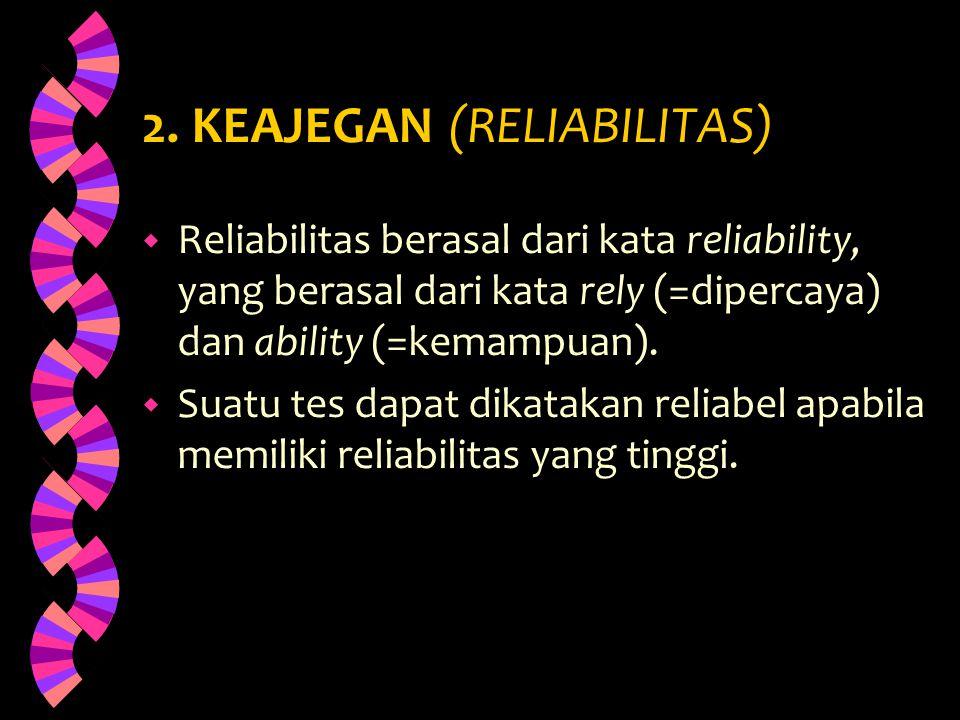 2. KEAJEGAN (RELIABILITAS)