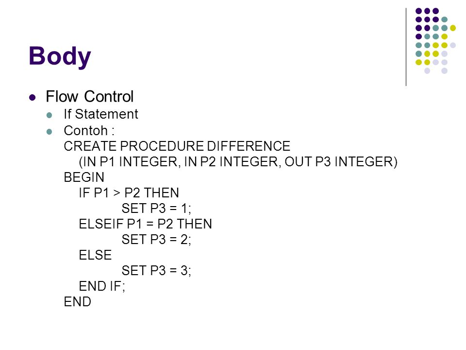 Body Flow Control If Statement Contoh : CREATE PROCEDURE DIFFERENCE